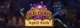 Hearthstone: Whispers of the Old Gods 26th April Release Confirmed